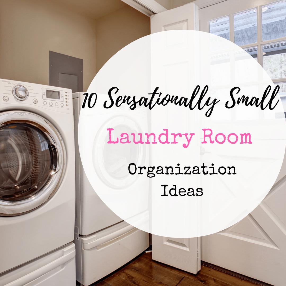 10 Sensationally Small Laundry Room Organization Ideas