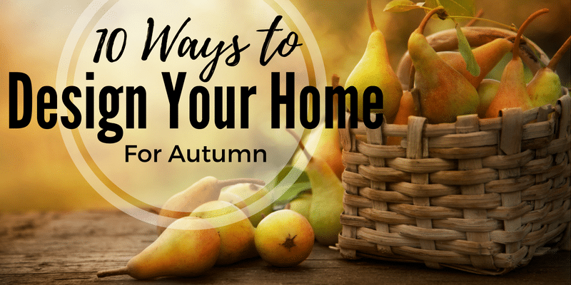 10 ways to design your home for autumn