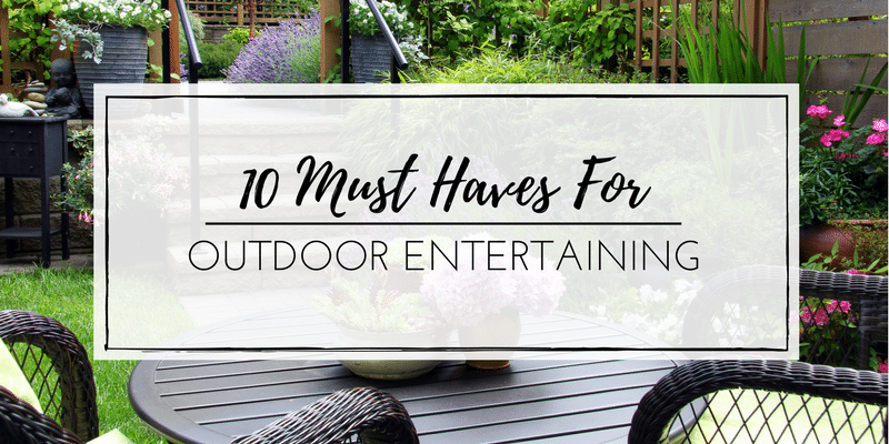 10 outdoor entertaining must haves