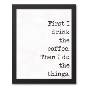 First I drink the coffee wall art