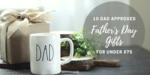 10 Dad Approved Father's Day Gifts for Under $75
