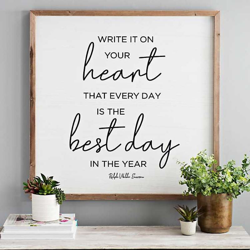 """Write it on your heart that every day is the best day in the year"""