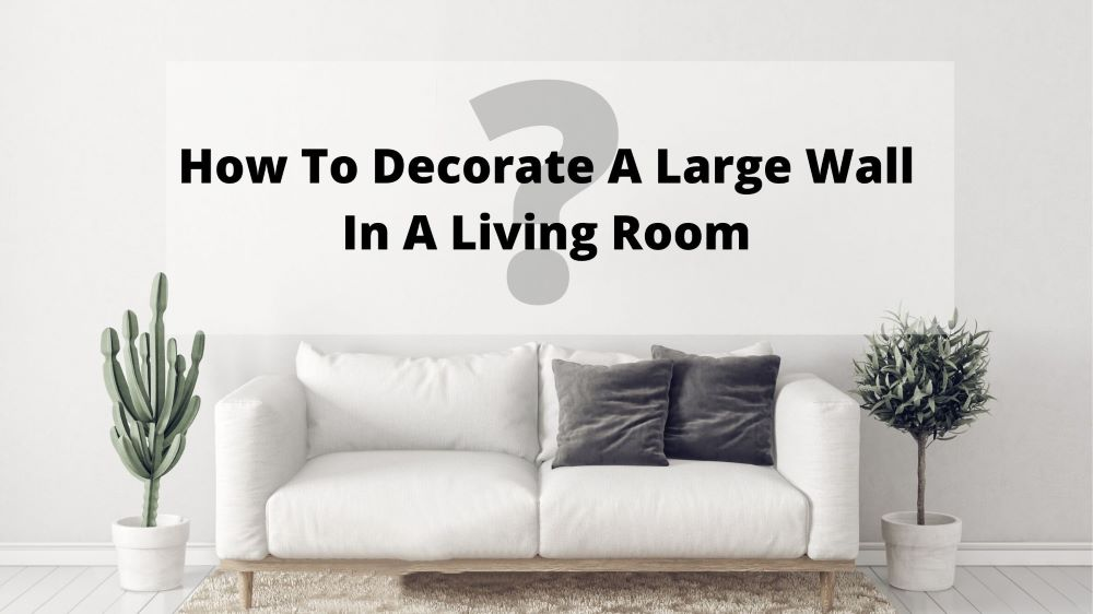 how to decorate a large wall in a living room