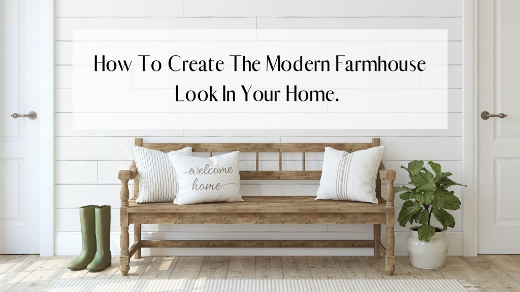 How to Create The Modern FarmHouse Look In Your Home