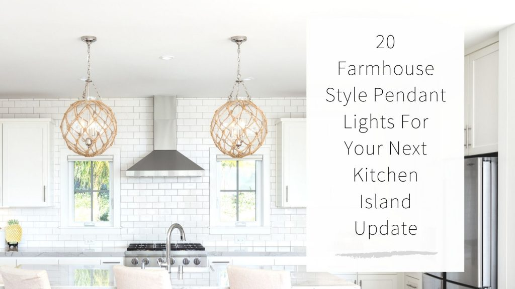20 Farmhouse Style Pendant Lights For Your Next Kitchen Island Update