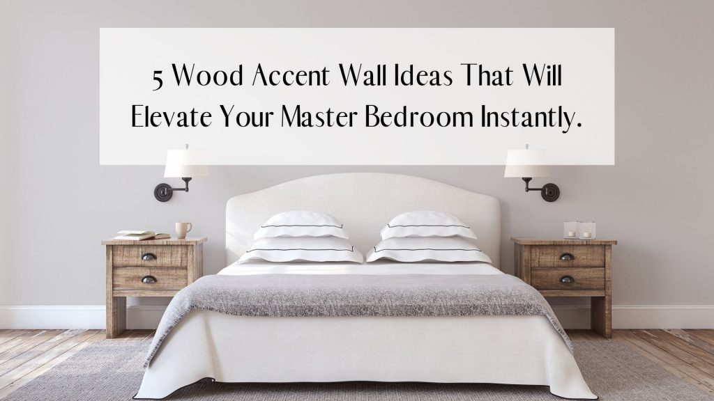 5 Wood Accent Wall Ideas That Will Elevate Your Master Bedroom Instantly Chic Home Life