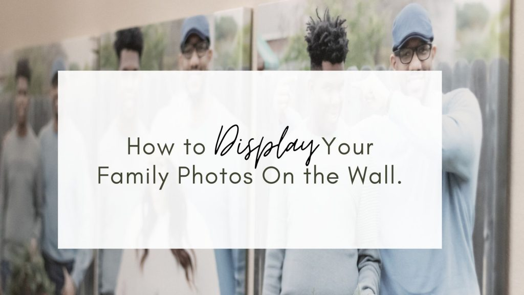 how to display your family photos on the wall