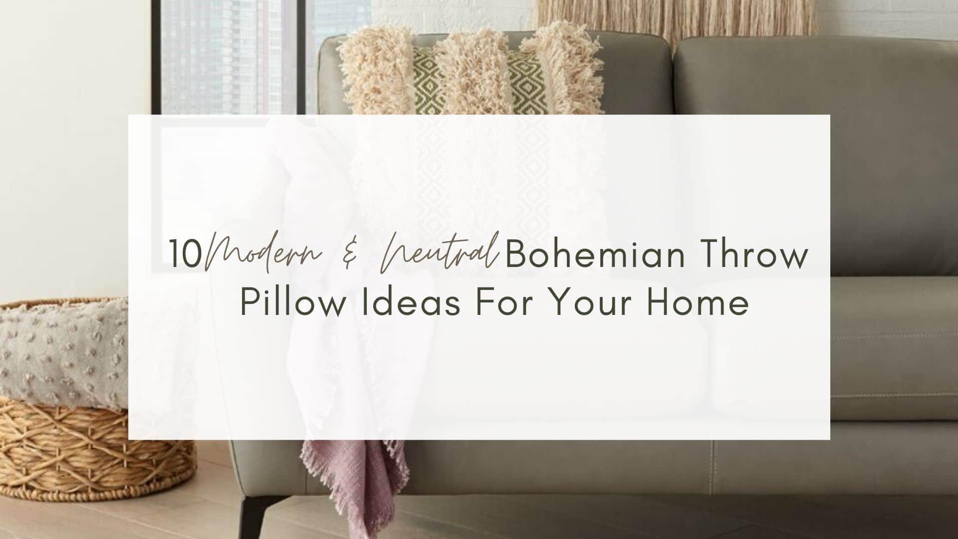 10 Modern Neutral Bohemian Throw Pillow Ideas For Your Home